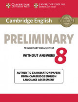 Cambridge English Preliminary 8 Student's Book without Answers Cambridge English Preliminary 8 Student's Book without Answers: Authentic Examination Papers from Cambridge English Language Assessment