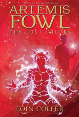 Artemis Fowl the Lost Colony (Artemis Fowl, Book 5)