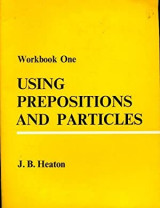 Using prepositions and particles Worknook One