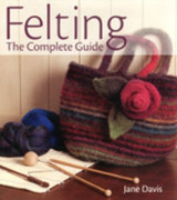Felting - The Complete Guide