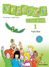 Welcome to our World 1 Pupil's Book
