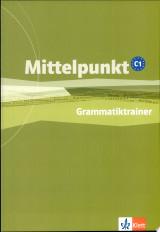 Mittelpunkt. Lehrwerk für Fortgeschrittene (B2,C1) / Grammatiktrainer (C1)