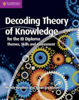 Decoding Theory of Knowledge for the IB Diploma Decoding Theory of Knowledge for the IB Diploma: Themes, Skills and Assessment